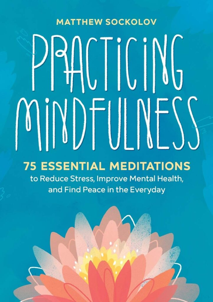 Practicing Mindfulness 75 Essential Meditations to Reduce Stress, Improve Mental Health, and Find Peace in the Everyday By Matthew Sockolov Summer Reading for Teachers and Tutors