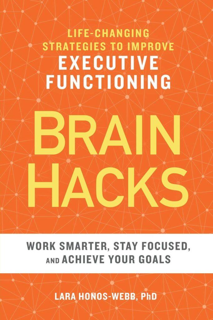 Life- Changing Strategies to Improve Executive Functioning Brain Hacks By Lara Honos- Webb, PhD Summer Reading for Teachers and Tutors